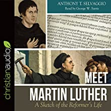 Meet Martin Luther: A Sketch of the Reformer's Life Audiobook by Anthony T. Selvaggio Narrated by George W. Sarris