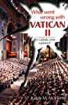 What Went Wrong With Vatican II: The...