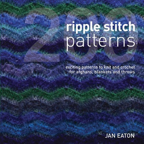 200 Ripple Stitch Patterns: Textured Blocks to Knit and Crochet for Afghans, Blankets and Throws
