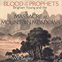 Blood of the Prophets: Brigham Young and the Massacre at Mountain Meadows (       UNABRIDGED) by Will Bagley Narrated by Charles Henderson Norman