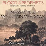 Blood of the Prophets: Brigham Young and the Massacre at Mountain Meadows | Will Bagley