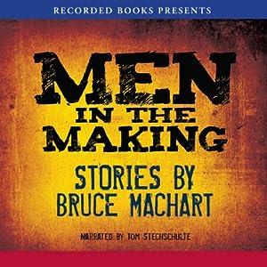 Men in the Making | [Bruce Machart]