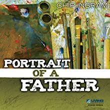 Portrait of a Father  by Chip Ingram Narrated by Chip Ingram