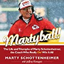 Martyball!: The Life and Triumphs of Marty Schottenheimer, the Coach Who Really Did Win It All
