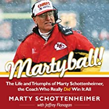 Martyball!: The Life and Triumphs of Marty Schottenheimer, the Coach Who Really Did Win It All (       UNABRIDGED) by Marty Schottenheimer, Jeffrey Flanagan Narrated by Carl Randolph