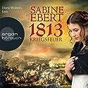 1813: Kriegsfeuer (Die Napoléon-Romane 1) Hörbuch von Sabine Ebert Gesprochen von: Doris Wolters
