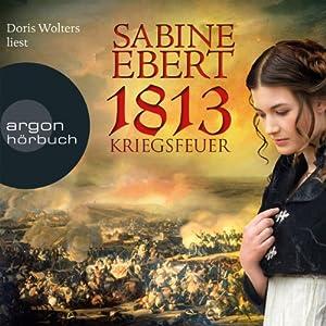 1813: Kriegsfeuer Hörbuch