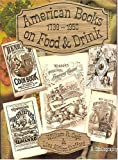 img - for American Books on Food and Drink: A Bibliographical Catalog of the Gernon Collection Housed in the Lilly Library at the Indiana University book / textbook / text book