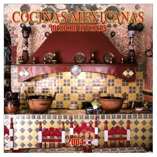 Cocinas Mexicanas/Mexican Kitchens 2004 Calendar