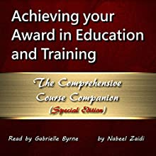 Achieving Your Award in Education and Training: The Comprehensive Course Companion (Special Edition) (       UNABRIDGED) by Nabeel Zaidi Narrated by Gabrielle Byrne