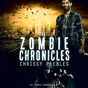 The Zombie Chronicles: Apocalypse Infection Unleashed Series #1 | [Chrissy Peebles]