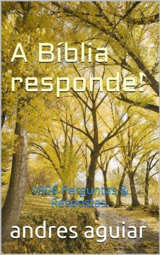 andres aguiar - A Bíblia responde!: 1906 Perguntas & Respostas.