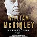 William McKinley (       UNABRIDGED) by Kevin Phillips, Arthur M. Schlesinger Narrated by Richard Rohan