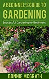A Beginner's Guide to Gardening: Successful Gardening for Beginners (English Edition)