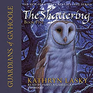 Guardians of Ga'Hoole, Book Five: The Shattering | [Kathryn Lasky]