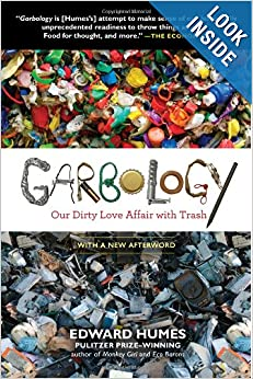 Garbology - Our dirty love affair with trash - Edward Humes