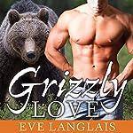 Grizzly Love: Kodiak Point Series # 5 | Eve Langlais