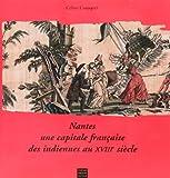 echange, troc Céline Cousquer - Nantes : une capitale des indiennes au XVIIIe siècle