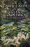 The Fairy-Faith in Celtic Countries (Celtic, Irish) (0486425223) by Evans-Wentz, W. Y.