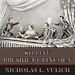 Killing President Lincoln | Nicholas L. Vulich