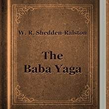 W. R. Shedden-Ralston: The Baba Yaga (       UNABRIDGED) by William Shedden-Ralston Narrated by Anastasia Bartolo