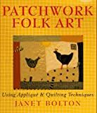 img - for Patchwork Folk Art: Using Applique & Quilting Techniques book / textbook / text book