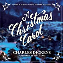 A Christmas Carol (Dramatized)  by Charles Dickens, Voices in the Wind Audio Theatre Narrated by full cast