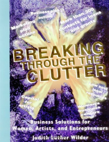 Breaking Through the Clutter, Business Solutions for Women, Artists and Entrepreneurs