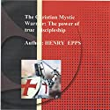 Christian Mystic Warrior: The Power of True Discipleship: Believing in the Supernatural Power of God (       UNABRIDGED) by Henry Harrison Epps Narrated by Charles Craig