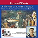 The Modern Scholar: The History of Ancient Israel: From the Patriarchs Through the Romans (       UNABRIDGED) by Eric H. Cline Narrated by Eric H. Cline