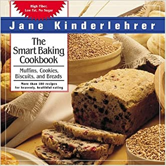 The Smart Baking Cookbook: Muffins, Cookies, Biscuits, and Breads (Newmarket Jane Kinderlehrer Smart Food Series)