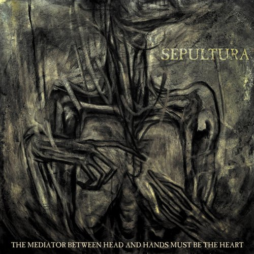 Sepultura – Mediator Between Head & Hands Must Be the Heart (2013) [FLAC]