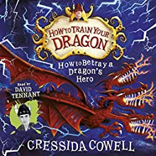 How to Betray a Dragon's Hero (       UNABRIDGED) by Cressida Cowell Narrated by David Tennant