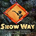 Show Way Audiobook by Jacqueline Woodson Narrated by Jacqueline Woodson