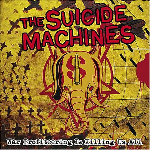 The Suicide Machines - War Profiteering Is Killing Us All - Zortam Music