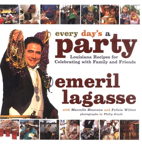 Every Days a Party : Louisiana Recipes for Celebrating With Family and Friends, EMERIL LAGASSE, MARCELLE BIENVENU, FELICIA WILLETT