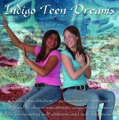 Indigo Teen Dreams Guided Relaxation Techniques Designed to Decrease Stress Anger and Anxiety while Increasing097089922X : image