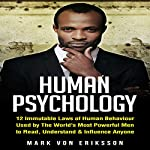 Human Psychology: 12 Immutable Laws of Human Behaviour Used by the World's Most Powerful Men to Read, Understand & Influence Anyone | Mark Von Eriksson