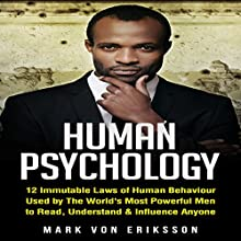 Human Psychology: 12 Immutable Laws of Human Behaviour Used by the World's Most Powerful Men to Read, Understand & Influence Anyone Audiobook by Mark Von Eriksson Narrated by Jason Sprenger