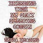 Breeding with My Sexy Sleeping Cousin: Taboo Sleep Sex Erotica | Tessa Keating