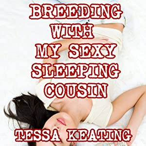 Breeding with My Sexy Sleeping Cousin: Taboo Sleep Sex Erotica | [Tessa Keating]