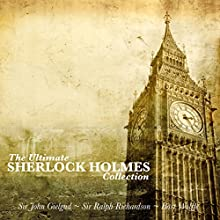 The Ultimate Sherlock Holmes Collection (       UNABRIDGED) by Arthur Conan Doyle Narrated by John Gielgud, Ralph Richardson, Bart Wolffe