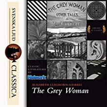The Grey Woman Audiobook by Elizabeth Cleghorn Gaskell Narrated by Jane Greensmith