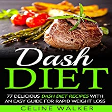 Dash Diet: 77 Delicious Dash Diet Recipes with an Easy Guide for Rapid Weight Loss Audiobook by Celine Walker Narrated by Dave Wright