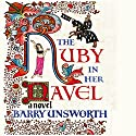 The Ruby in Her Navel (       UNABRIDGED) by Barry Unsworth Narrated by Andrew Sachs