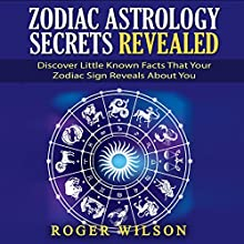 Zodiac Astrology Secrets Revealed: Discover Little-Known Facts That Your Zodiac Sign Reveals About You (       UNABRIDGED) by Roger Wilson Narrated by Amanda Smith