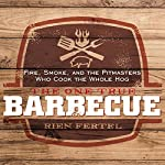 The One True Barbecue: Fire, Smoke, and the Pitmasters Who Cook the Whole Hog | Rien Fertel