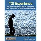 T2i Experience - The Still Photographer's Guide to Operation and Image Creation With the Canon Rebel T2i / EOS 550Ddi Douglas Klostermann