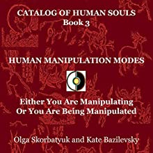 Human Manipulation Modes: Either You Are Manipulating or You Are Being Manipulated: Catalog of Human Souls, Book 3 (       UNABRIDGED) by Olga Skorbatyuk, Kate Bazilevsky Narrated by Larry David Eudene