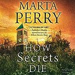 How Secrets Die: House of Secrets, #3 | Marta Perry